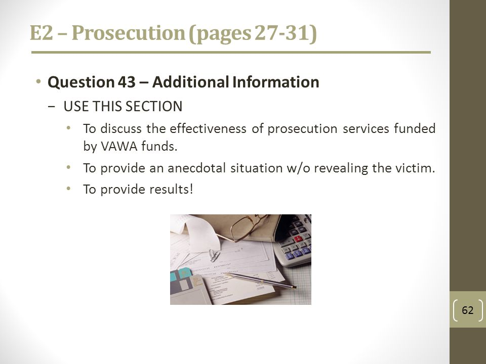 E2 – Prosecution (pages 27-31) Question 43 – Additional Information USE THIS SECTION To discuss the effectiveness of prosecution services funded by VAWA funds.
