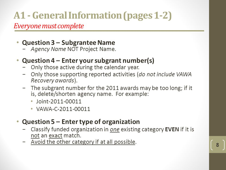 A1 - General Information (pages 1-2) Everyone must complete Question 3 – Subgrantee Name Agency Name NOT Project Name.