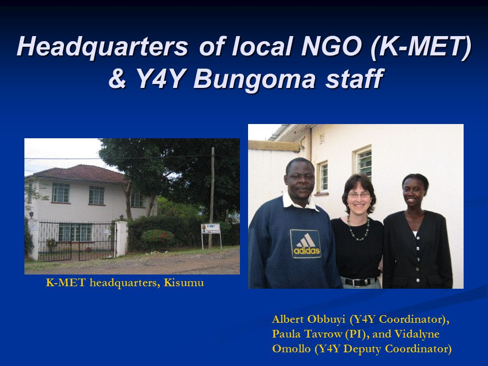 Headquarters of local NGO (K-MET) & Y4Y Bungoma staff Headquarters of local NGO (K-MET) & Y4Y Bungoma staff K-MET headquarters, Kisumu Albert Obbuyi (