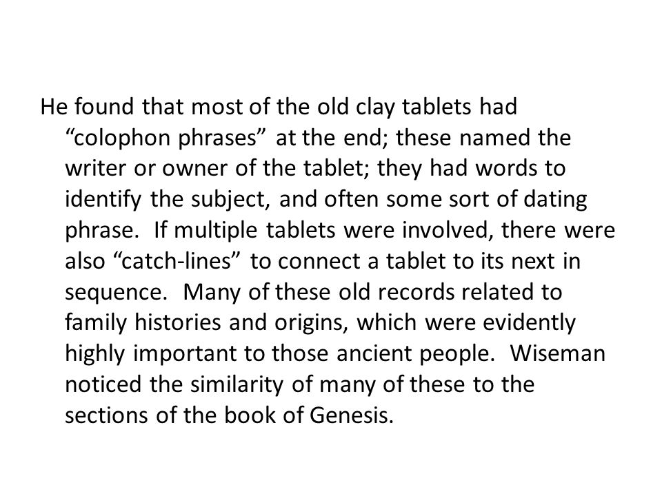 He found that most of the old clay tablets had colophon phrases at the end; these named the writer or owner of the tablet; they had words to identify