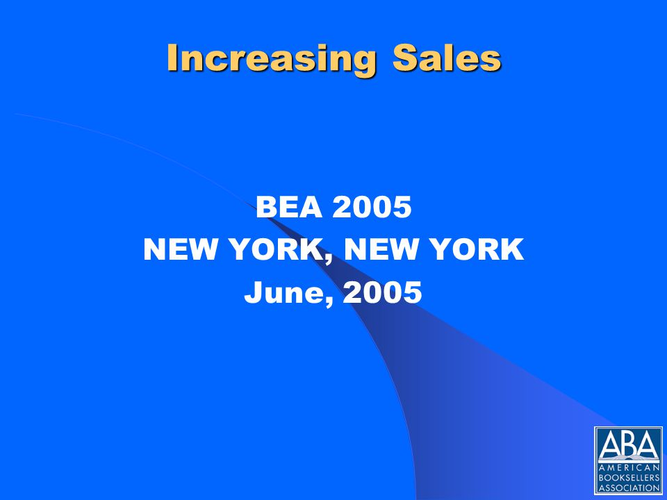 Increasing Sales BEA 2005 NEW YORK, NEW YORK June, 2005
