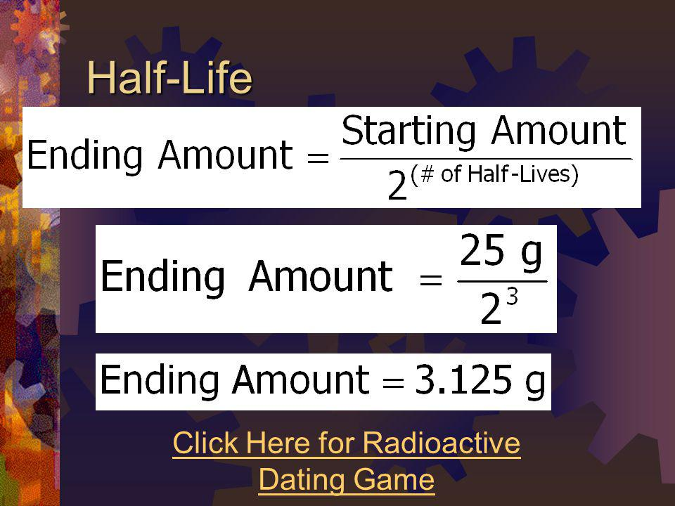 Half-Life Click Here for Radioactive Dating Game