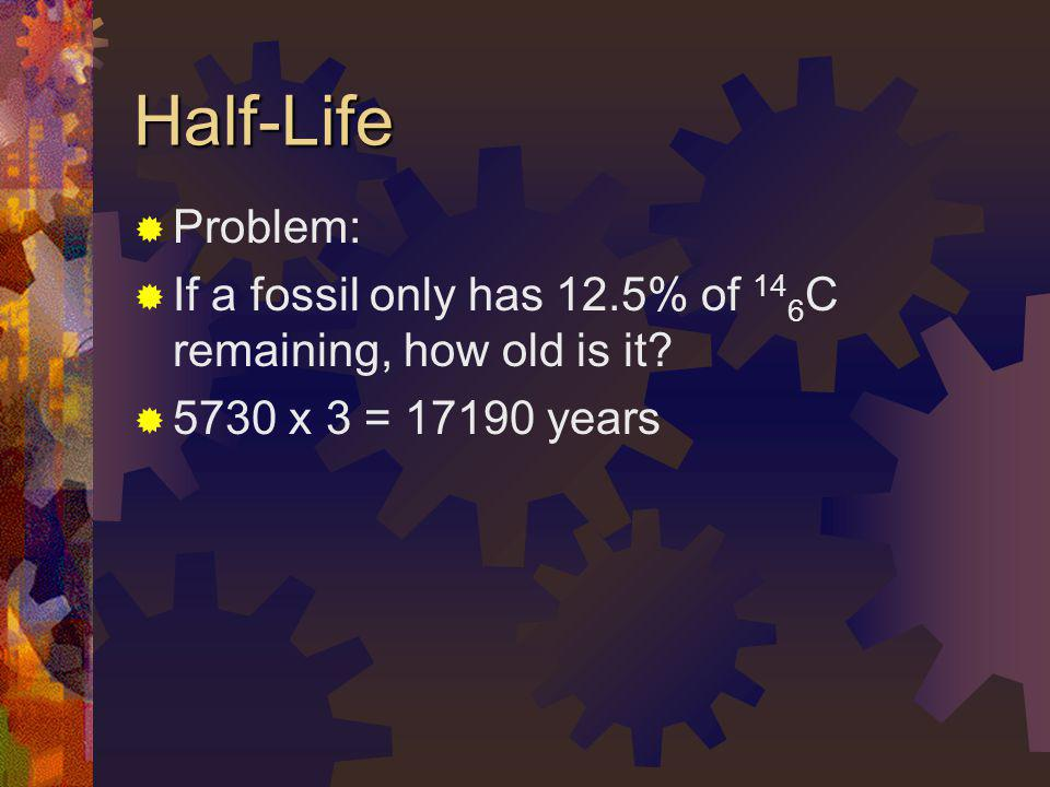 Half-Life Problem: If you start with 25 grams of 133 54 Xe, which has a half-life of 5.25 days, how much will be left after 15.75 days?
