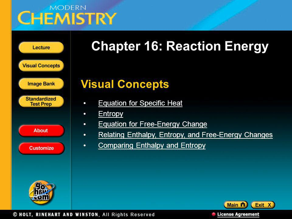 Visual Concepts Chapter 16: Reaction Energy Equation for Specific Heat Entropy Equation for Free-Energy Change Relating Enthalpy, Entropy, and Free-Energy Changes Comparing Enthalpy and Entropy