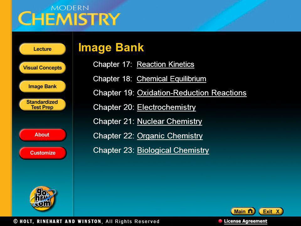 Image Bank Chapter 17: Reaction KineticsReaction Kinetics Chapter 18: Chemical EquilibriumChemical Equilibrium Chapter 19: Oxidation-Reduction Reactio