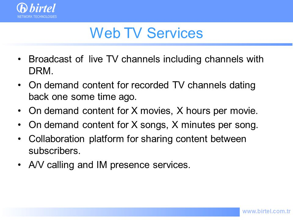 www.birtel.com.tr Web TV Services Broadcast of live TV channels including channels with DRM.