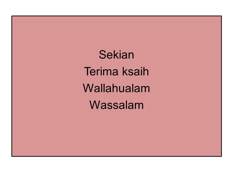 Sekian Terima ksaih Wallahualam Wassalam