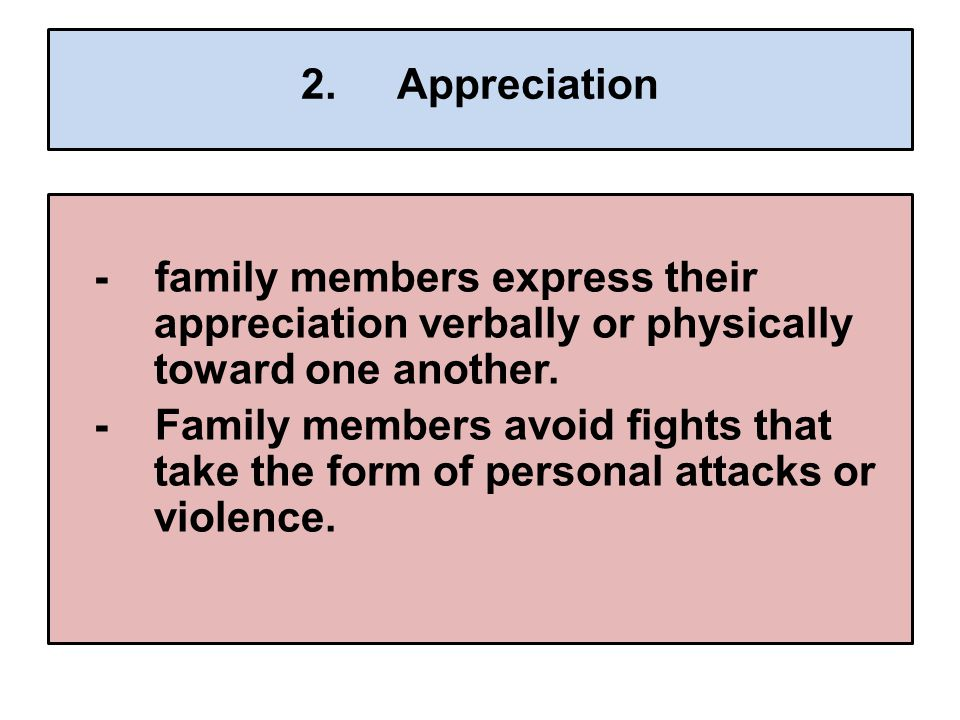2.Appreciation - family members express their appreciation verbally or physically toward one another.