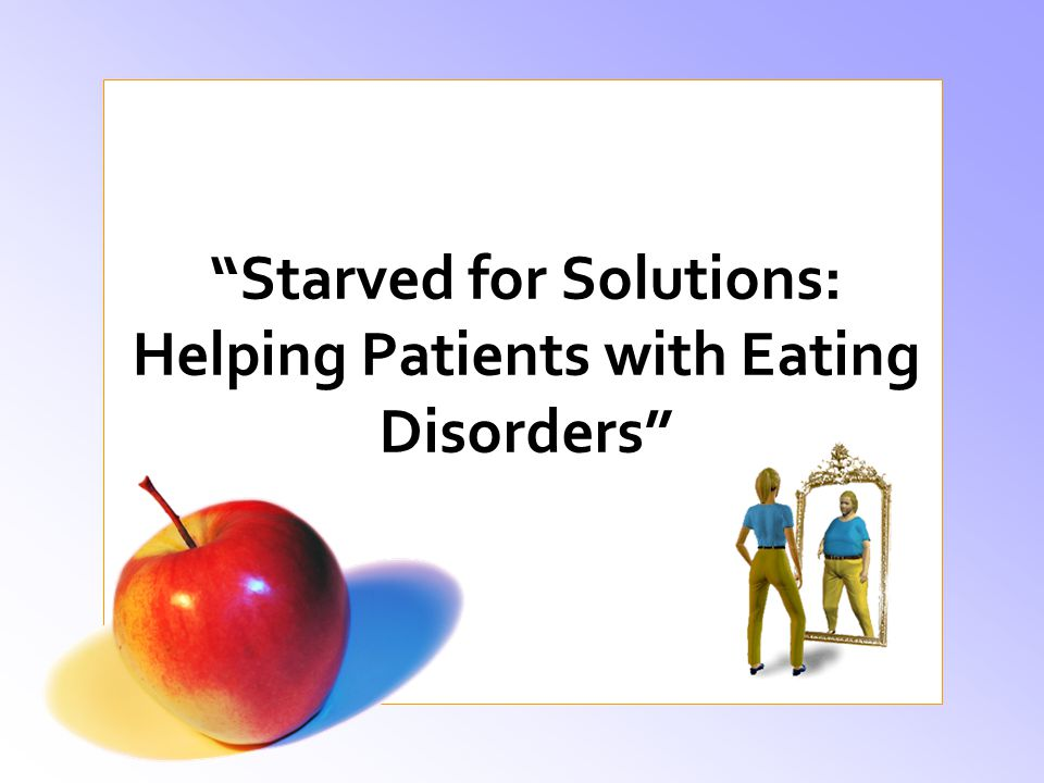Starved for Solutions: Helping Patients with Eating Disorders