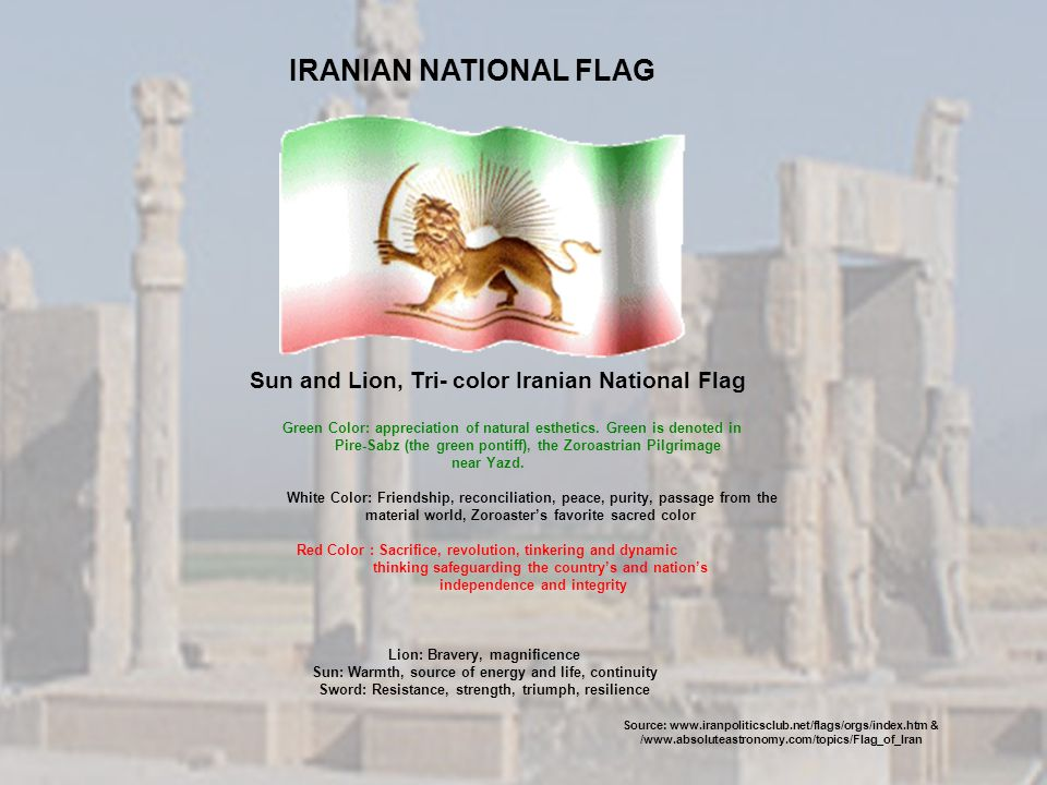 Sun and Lion, Tri- color Iranian National Flag Green Color: appreciation of natural esthetics. Green is denoted in Pire-Sabz (the green pontiff), the