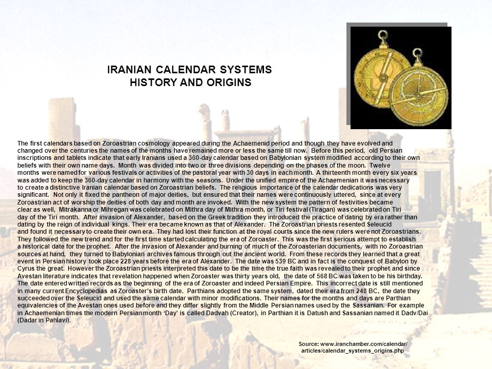 The first calendars based on Zoroastrian cosmology appeared during the Achaemenid period and though they have evolved and changed over the centuries t