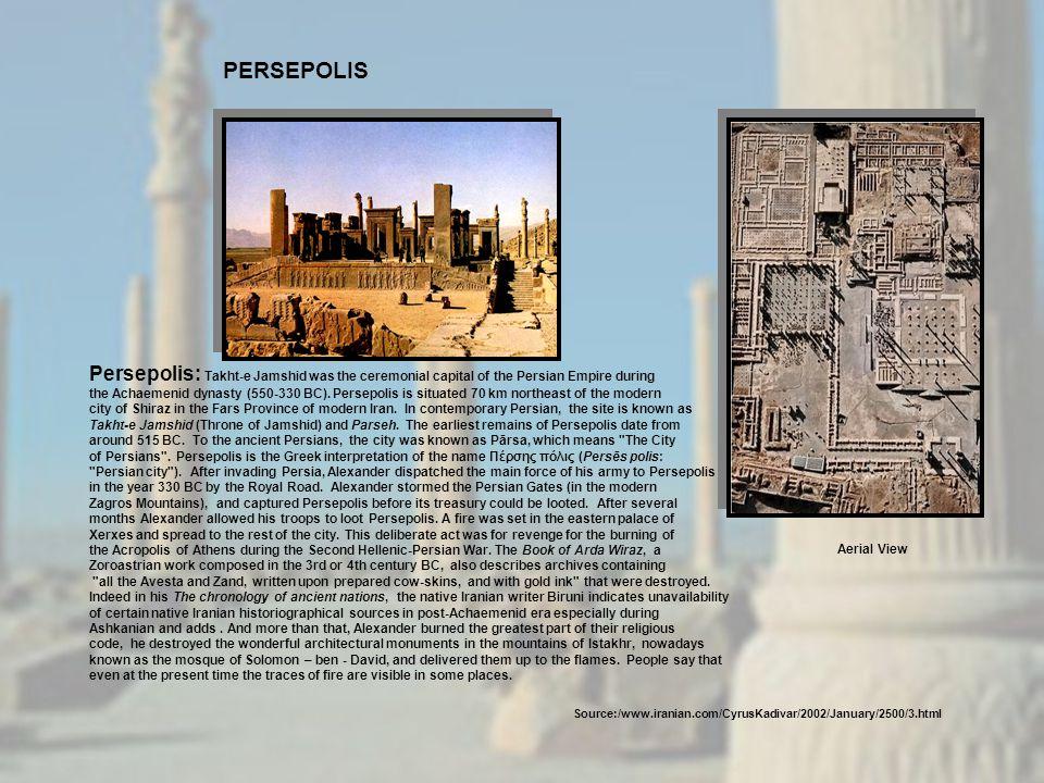 Source:/www.iranian.com/CyrusKadivar/2002/January/2500/3.html Persepolis: Takht-e Jamshid was the ceremonial capital of the Persian Empire during the