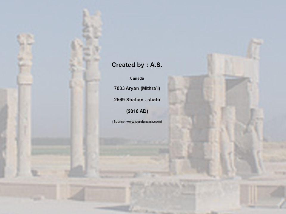 Created by : A.S. Canada 7033 Aryan (Mithrai) 2569 Shahan - shahi (2010 AD) (Source: www.persiansara.com)