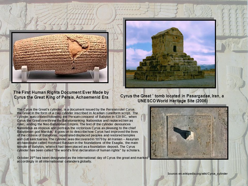 The First Human Rights Document Ever Made by Cyrus the Great King of Persia, Achaemenid Era The Cyrus the Greats cylinder, is a document issued by the