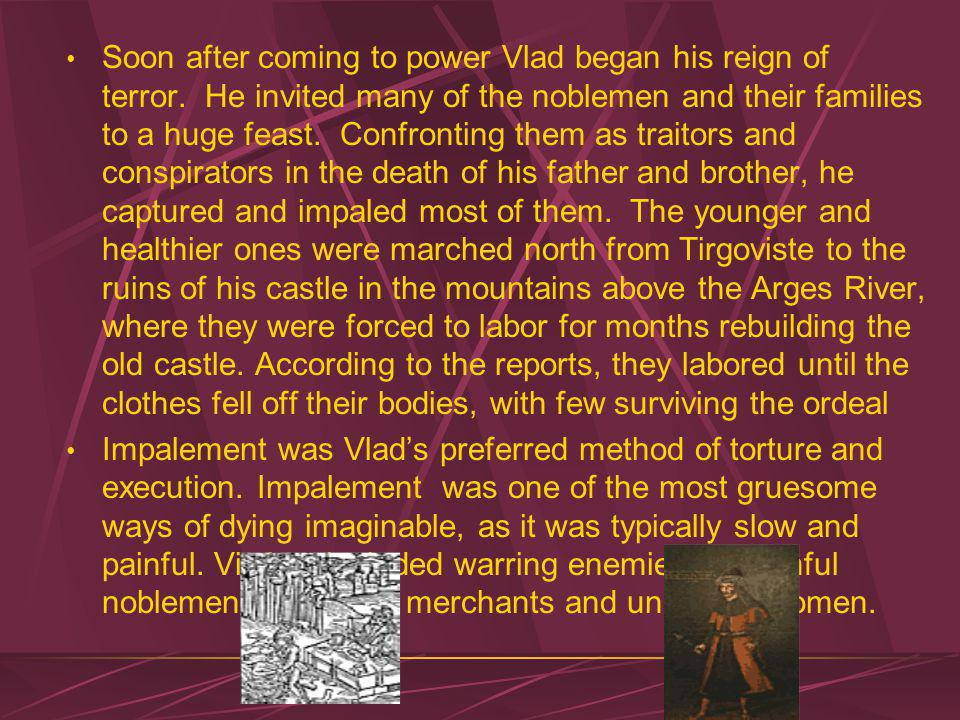 Soon after coming to power Vlad began his reign of terror.
