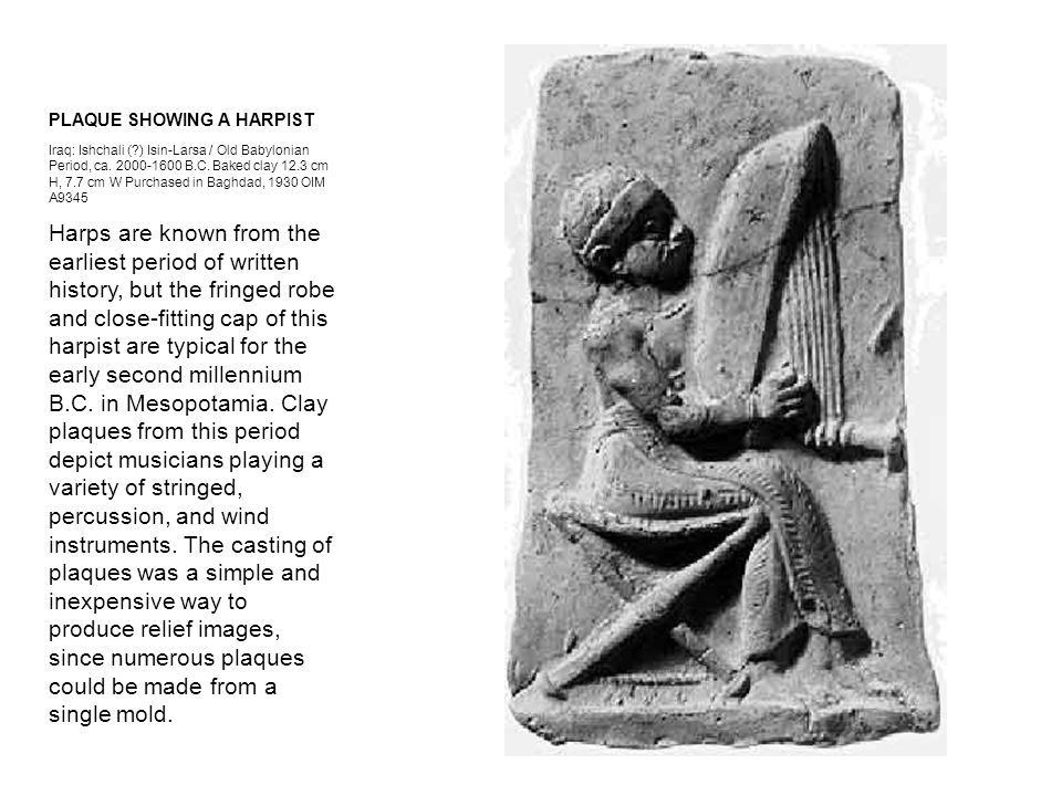 PLAQUE SHOWING A HARPIST Iraq: Ishchali (?) Isin-Larsa / Old Babylonian Period, ca. 2000-1600 B.C. Baked clay 12.3 cm H, 7.7 cm W Purchased in Baghdad