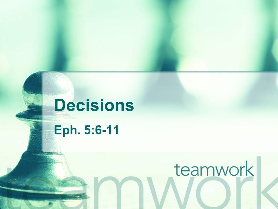 Decisions Eph. 5:6-11