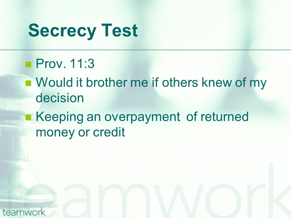 Secrecy Test Prov. 11:3 Would it brother me if others knew of my decision Keeping an overpayment of returned money or credit