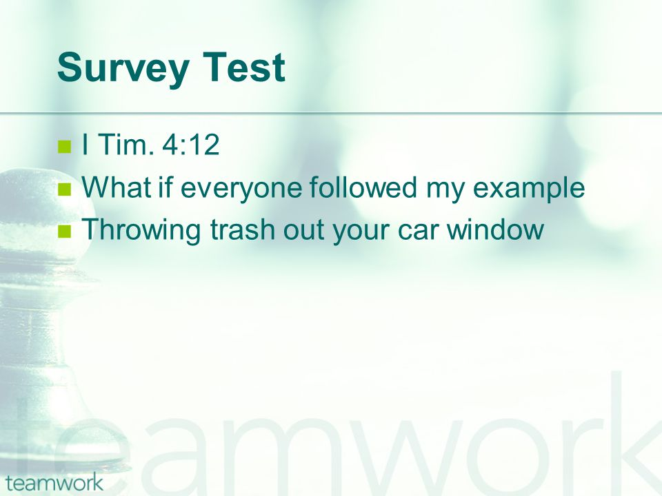 Survey Test I Tim. 4:12 What if everyone followed my example Throwing trash out your car window