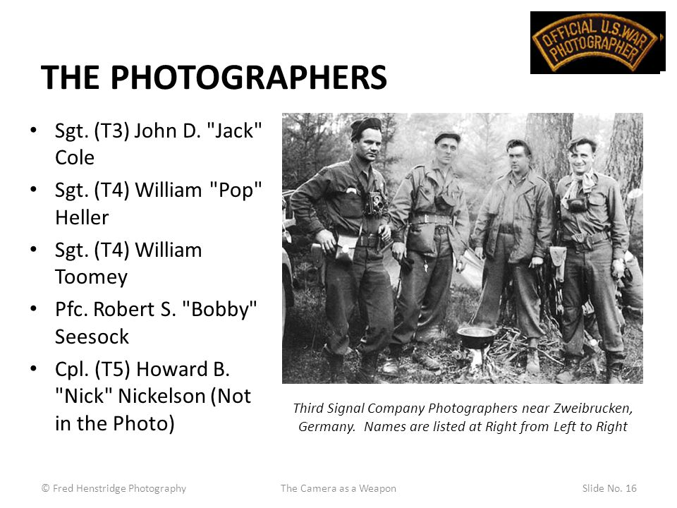 THE PHOTOGRAPHERS Sgt. (T3) John D. Jack Cole Sgt.