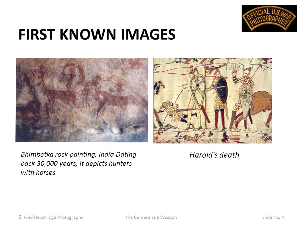 FIRST KNOWN IMAGES Harold s death Bhimbetka rock painting, India Dating back 30,000 years, it depicts hunters with horses.