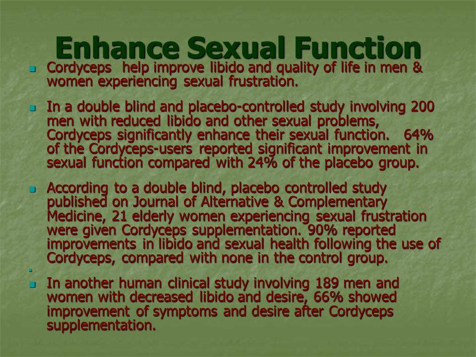 Enhance Sexual Function Cordyceps help improve libido and quality of life in men & women experiencing sexual frustration.