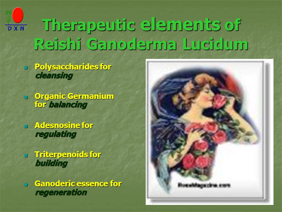 Therapeutic elements of Reishi Ganoderma Lucidum Polysaccharides for cleansing Polysaccharides for cleansing Organic Germanium for balancing Organic G