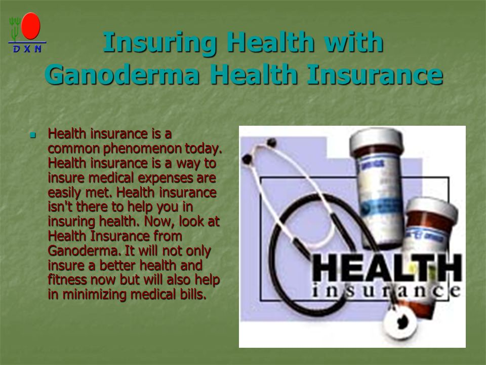 Insuring Health with Ganoderma Health Insurance Health insurance is a common phenomenon today.