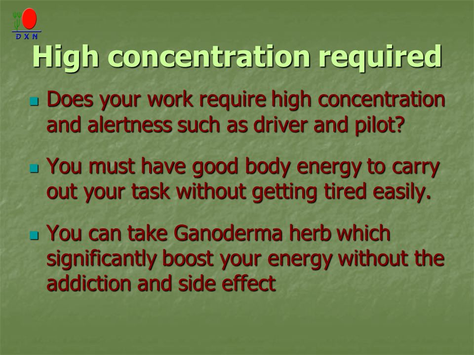 High concentration required Does your work require high concentration and alertness such as driver and pilot.