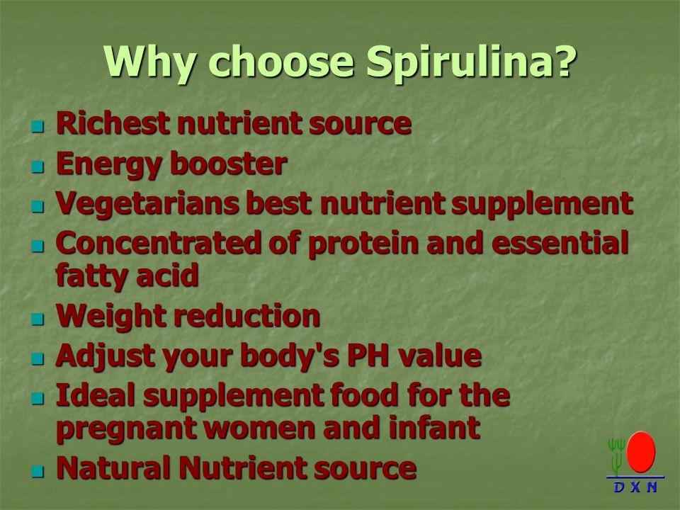 Why choose Spirulina? Richest nutrient source Richest nutrient source Energy booster Energy booster Vegetarians best nutrient supplement Vegetarians b