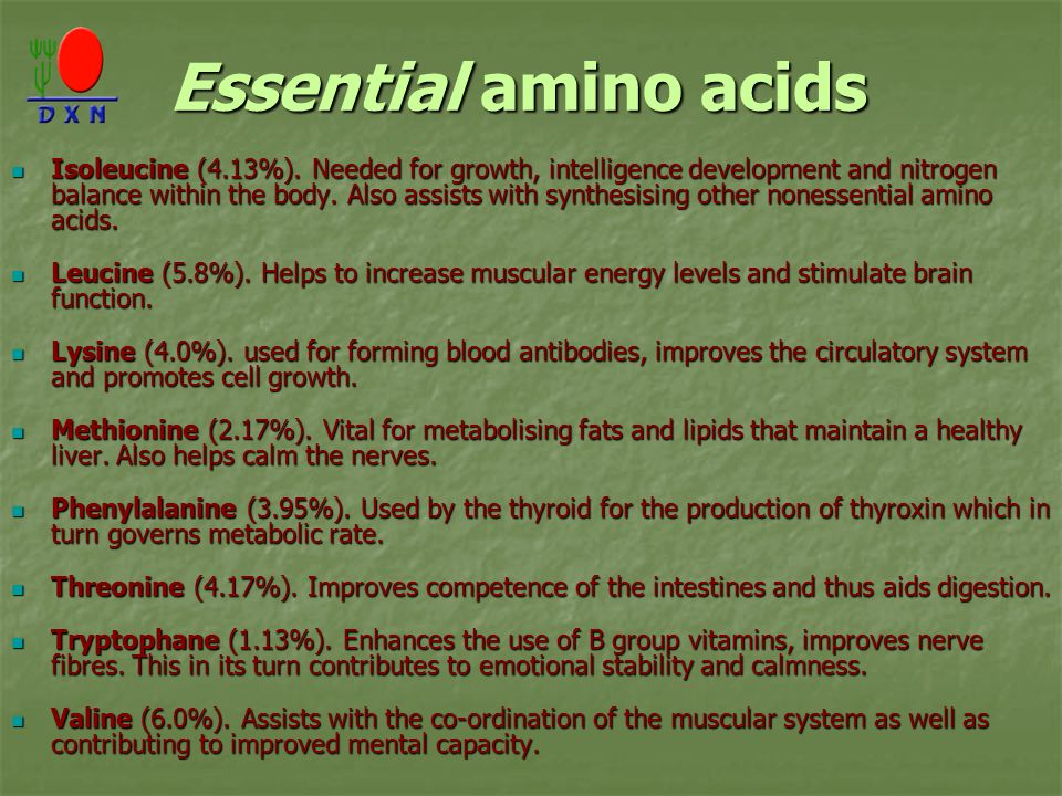 Essential amino acids Isoleucine (4.13%). Needed for growth, intelligence development and nitrogen balance within the body. Also assists with synthesi