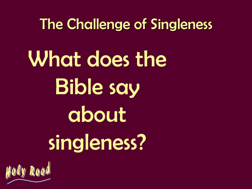 The Challenge of Singleness What does the Bible say about singleness?
