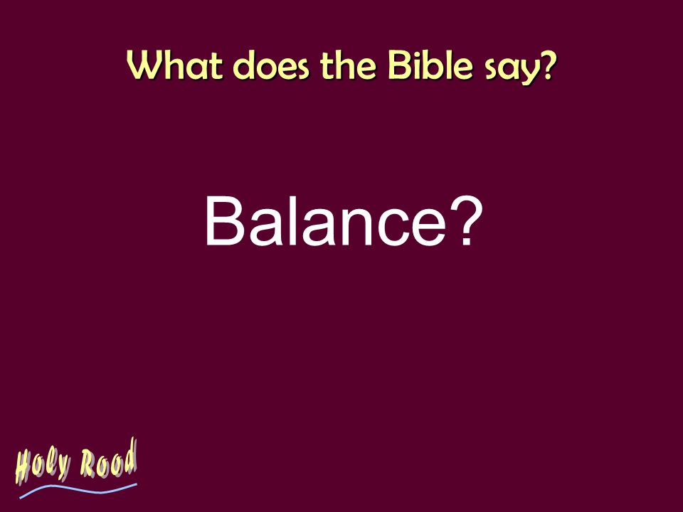 What does the Bible say? Balance?