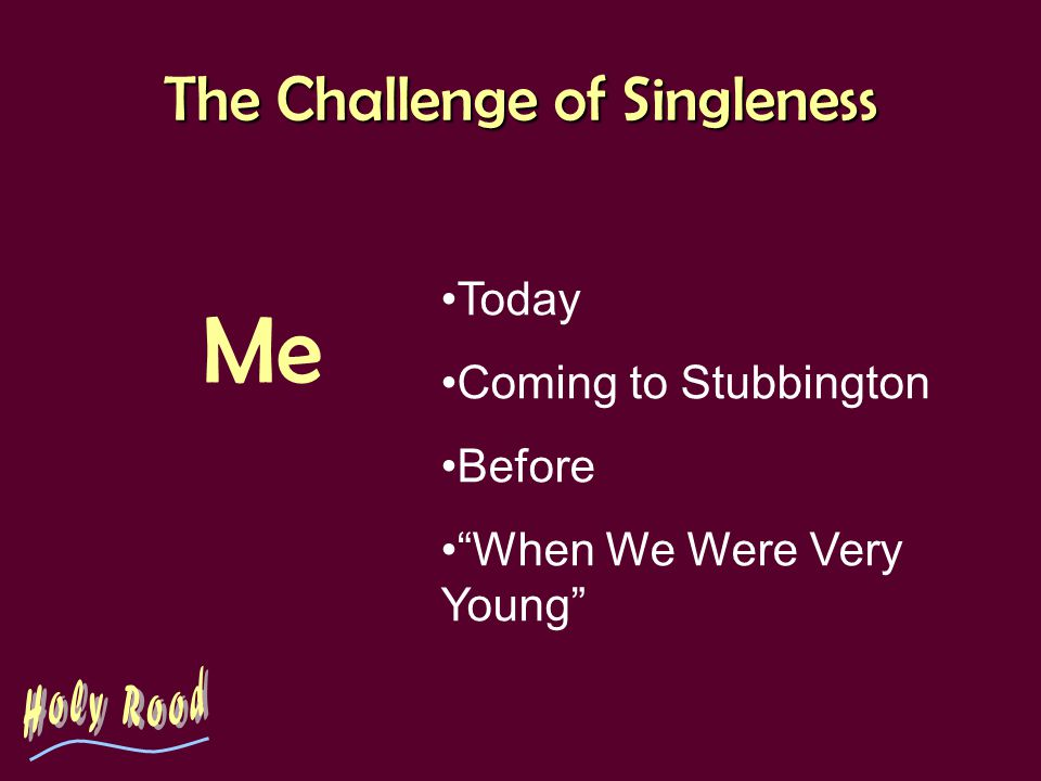 The Challenge of Singleness Me Today Coming to Stubbington Before When We Were Very Young