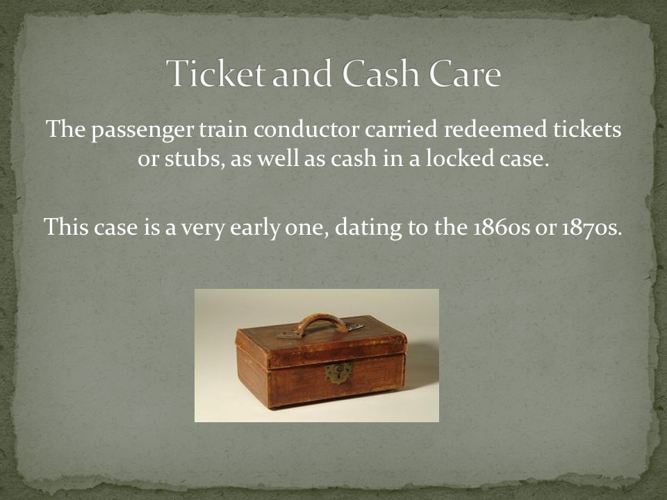 The passenger train conductor carried redeemed tickets or stubs, as well as cash in a locked case.