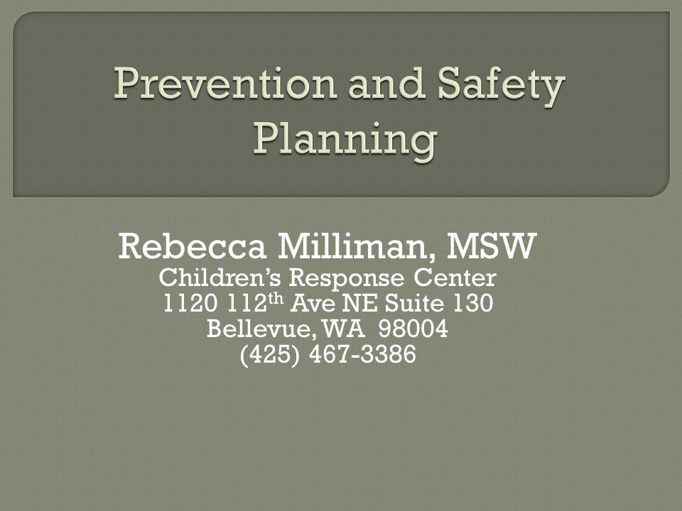 Rebecca Milliman, MSW Childrens Response Center 1120 112 th Ave NE Suite 130 Bellevue, WA 98004 (425) 467-3386