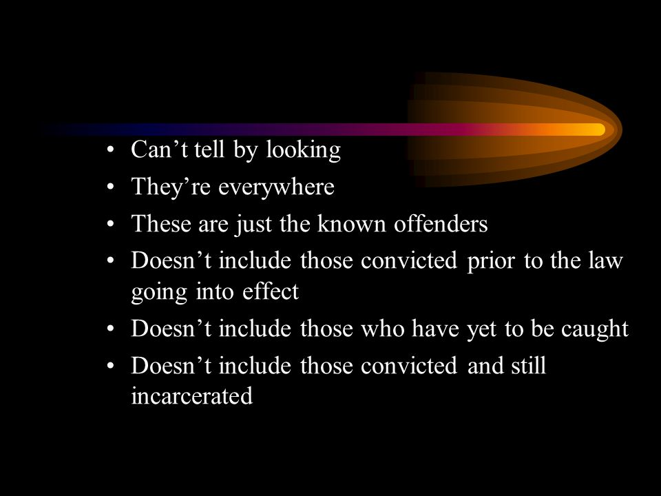 Cant tell by looking Theyre everywhere These are just the known offenders Doesnt include those convicted prior to the law going into effect Doesnt inc