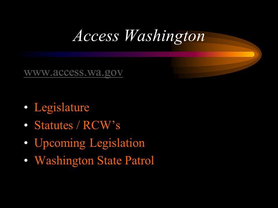 Access Washington www.access.wa.gov Legislature Statutes / RCWs Upcoming Legislation Washington State Patrol