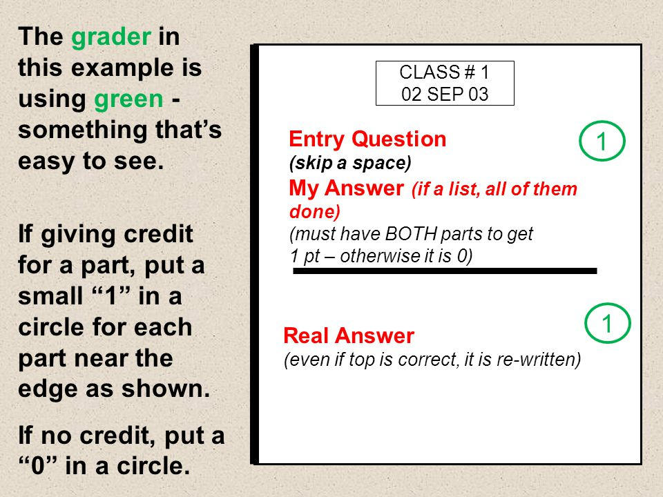CLASS # 1 02 SEP 03 Entry Question (skip a space) My Answer (if a list, all of them done) (must have BOTH parts to get 1 pt – otherwise it is 0) Real