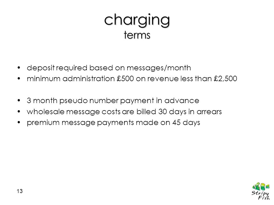 13 charging terms deposit required based on messages/month minimum administration £500 on revenue less than £2,500 3 month pseudo number payment in ad