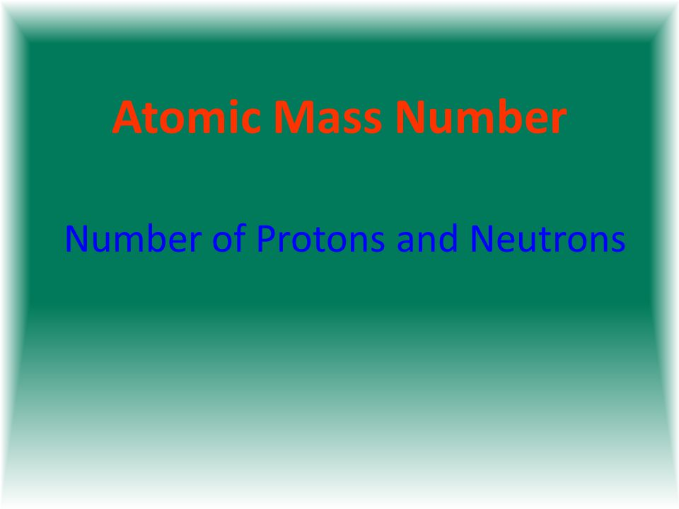 Atomic Mass Number Number of Protons and Neutrons