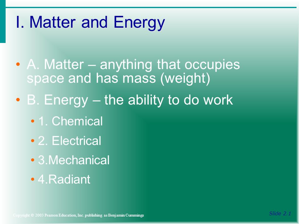 I. Matter and Energy Slide 2.1 Copyright © 2003 Pearson Education, Inc.