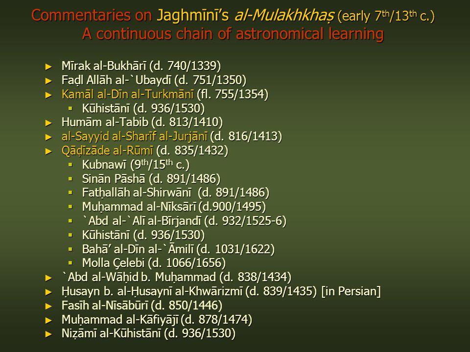 Commentaries on Jaghmīnīs al-Mulakhkha (early 7 th /13 th c.) A continuous chain of astronomical learning Mīrak al-Bukhārī (d.