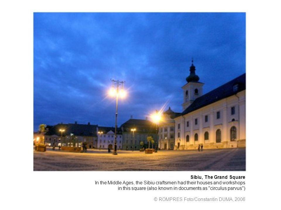 Sibiu, The Grand Square In the Middle Ages, the Sibiu craftsmen had their houses and workshops in this square (also known in documents as