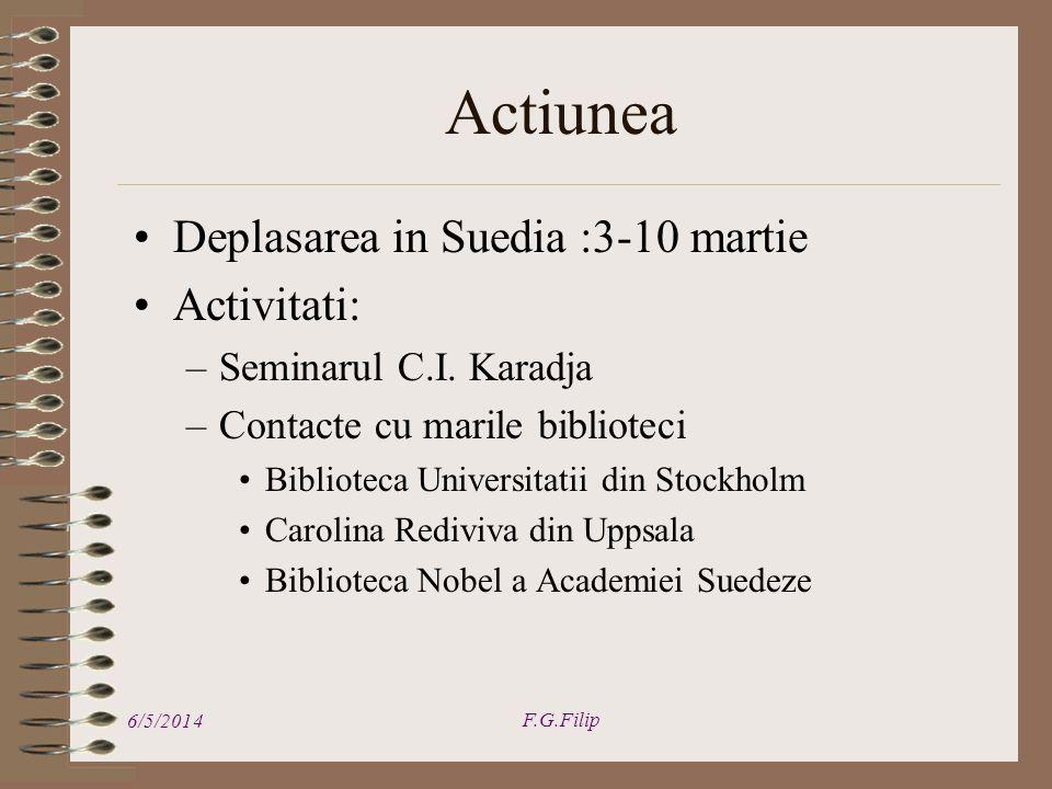 Deplasarea in Suedia :3-10 martie Activitati: –Seminarul C.I. Karadja –Contacte cu marile biblioteci Biblioteca Universitatii din Stockholm Carolina R