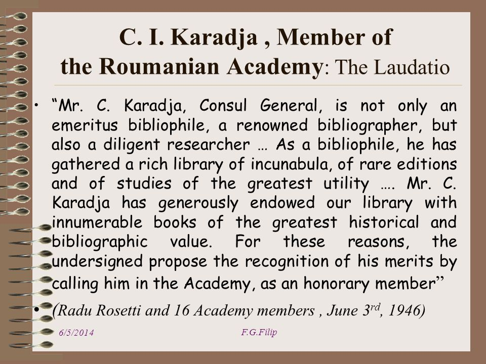 Mr. C. Karadja, Consul General, is not only an emeritus bibliophile, a renowned bibliographer, but also a diligent researcher … As a bibliophile, he h