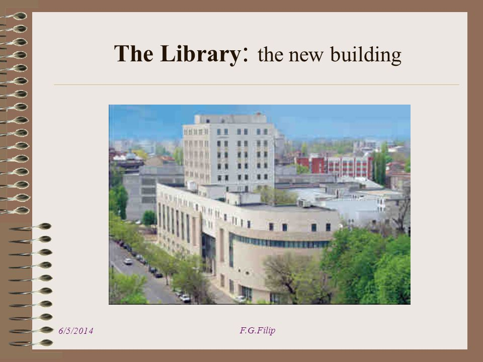 6/5/2014 F.G.Filip The Library : the new building