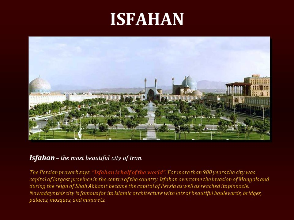 ISFAHAN Isfahan – the most beautiful city of Iran.