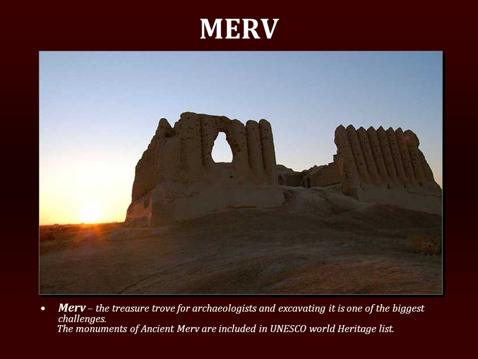 MERV Merv – the treasure trove for archaeologists and excavating it is one of the biggest challenges.