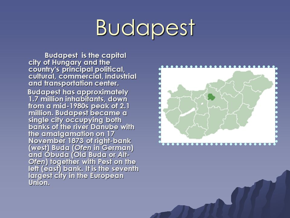 Budapest Budapest is the capital city of Hungary and the country s principal political, cultural, commercial, industrial and transportation center.